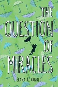 <2015 pin> The Question of Miracles by Elana K. Arnold. SUMMARY: Unhappy about moving from sunny California to rainy Corvallis, Oregon, and grieving over the death of her best friend, sixth-grader Iris looks for a miracle and may find one in new friend Boris.
