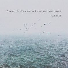 personal changes announced in advance never happen Love Quotes, Inspirational Quotes, Change Quotes, High School Quotes, Life Truth Quotes, Soul Mate Love, Heart Songs, Quote Of The Week, Hurt Feelings