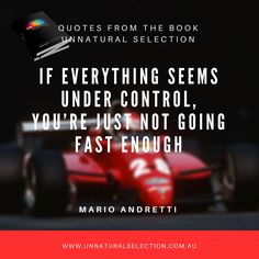Mario Andretti : You're not going fast enough