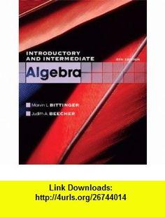Introductory and Intermediate Algebra (4th Edition) (The Bittinger Worktext Series) (9780321613370) Marvin L. Bittinger, Judith A. Beecher , ISBN-10: 0321613376  , ISBN-13: 978-0321613370 ,  , tutorials , pdf , ebook , torrent , downloads , rapidshare , filesonic , hotfile , megaupload , fileserve