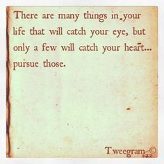 do you know what you will do with the few things that have caught your heart? . . .