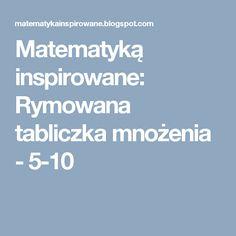 Matematyką inspirowane: Rymowana tabliczka mnożenia - 5-10
