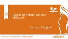 """""""Opiniile sunt libere, dar nu și obligatorii."""" Ion Luca Caragiale"""