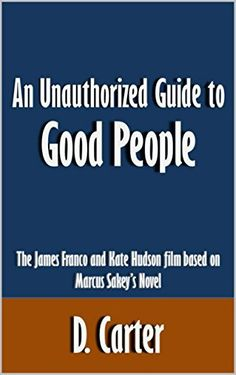 Download An Unauthorized Guide to Good People: The James Franco and Kate Hudson film based on Marcus Sakey's Novel [Article] PDF EPUB - EBOOK EPUB PDF MOBI KINDLE  CLICK HERE >> http://centerebooks.xyz/download-an-unauthorized-guide-to-good-people-the-james-franco-and-kate-hudson-film-based-on-marcus-sakeys-novel-article-pdf-epub/  ...Download An Unauthorized Guide to Good People: The James Franco and Kate Hudson film based on Marcus Sakey's Novel [Article]  – eBook