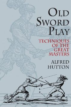 Old Sword Play: Techniques of the Great Masters (Dover Military History, Weapons, Armor) by Alfred Hutton,http://www.amazon.com/dp/0486419517/ref=cm_sw_r_pi_dp_PqlWsb0G9R6BQZDB