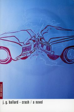J.G. Ballard, Crash, published by Picador USA, New York, paperback, 2001. Design: Henry Sene Yee. Painting: Davin Watne