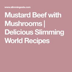 Mustard Beef with Mushrooms | Delicious Slimming World Recipes