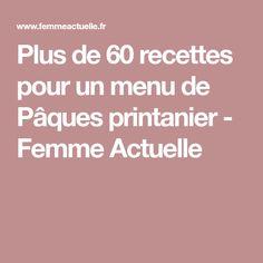 Plus de 60 recettes pour un menu de Pâques printanier - Femme Actuelle