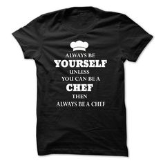 Be Yourself CHEF T Shirts, Hoodies. Get it here ==► https://www.sunfrog.com/LifeStyle/Be-Yourself-CHEF--Limited-Edition.html?41382 $19