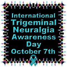 October 7th - International Trigeminal Neuralgia Awareness Day