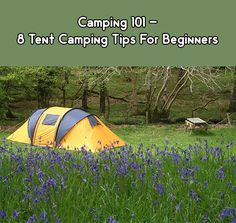 Camping 101 - 8 Tent Camping Tips For Beginners