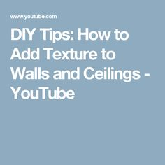 DIY Tips: How to Add Texture to Walls and Ceilings - YouTube