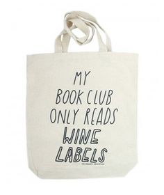 My Book Club Only Reads Wine Labels Tote Give your family's comedienne this silly tote so she can carry a few of her favorite titles (or bottles) to the next get-together.  To buy: $28, blueribbongeneralstore.com.