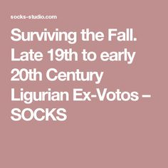Surviving the Fall. Late 19th to early 20th Century Ligurian Ex-Votos – SOCKS
