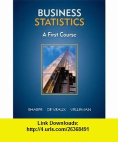 Business Statistics A First Course (9780321426581) Norean R. Sharpe, Richard D. De Veaux, Paul F. Velleman , ISBN-10: 0321426584  , ISBN-13: 978-0321426581 ,  , tutorials , pdf , ebook , torrent , downloads , rapidshare , filesonic , hotfile , megaupload , fileserve