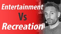Entertainment vs Recreation: Don't Be Fooled!
