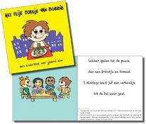 Het blije bordje van Bobbie Dit voorleesboekje op rijm is als voorlichtingsmateriaal ontwikkeld en is bedoeld voor kinderen van vier jaar die voor het eerst naar school gaan. 'Het blije bordje van Bobbie' leert hen op een vrolijke en speelse manier over gezond eten en bewegen. Daarbij vinden ook ouders in het boekje een aantal handige tips die hen kan helpen bij het aanleren van een gezonde leefstijl voor hun kind. http://www.wcrf.nl/kankerpreventie/gezondheid_kinderen/voorleesboekje.php
