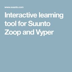 Interactive learning tool for Suunto Zoop and Vyper