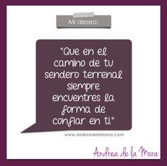 Que en el camino de tu sendero terrenal siempre encuentres la forma de confiar en ti. | Andrea de la Mora