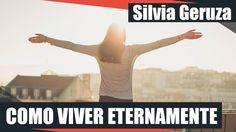 COMO VIVER ETERNAMENTE | Silvia Geruza