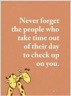 quotes Never forget the people who take time out of their day to check up on you.