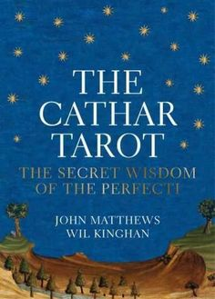 The Cathar Tarot: The Secret Wisdom of the Perfecti