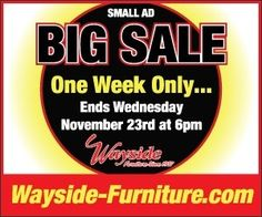 One week only…. Wayside Furniture presents our small ad, BIG sale. 10% off our top 10 brands PLUS other great deals and savings!    Visit our website for more info and to learn how you can take advantage of this limited time offer.