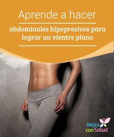 Aprende a hacer abdominales hipopresivos para lograr un vientre plano   Los abdominales hipopresivos se han convertido en una de las mejores alternativas para lograr un vientre plano. Te enseñamos a hacerlos en casa.