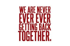 """Taylor Swift song ❤  """"We Are Never Ever Ever Getting Back Together"""""""