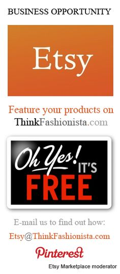 To all our Etsy Marketplace contributors who would like to advertise their products on ThinkFashionista.com absolutely FREE! Please contact us at Etsy@ThinkFashionista.com for details (include your Pinterest and Etsy Shop information for our review). Also, please repin this posting to this board so that it's visible to all our fellow Etsy Marketplace contributors. Thanks and we look forward to working with you!