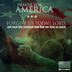 Free Download at http://ibibleverses.christianpost.com/?p=10097  Prayer for America : Forgive us, Lord  #Prayer #Amerca #Revival