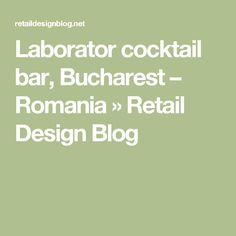Laborator cocktail bar, Bucharest – Romania » Retail Design Blog