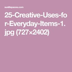 25-Creative-Uses-for-Everyday-Items-1.jpg (727×2402)