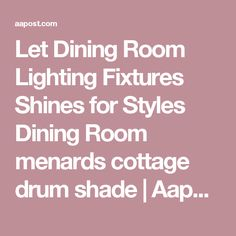 Let Dining Room Lighting Fixtures Shines For Styles Menards Cottage Drum Shade