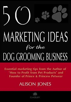 50 Marketing Ideas for the Dog Grooming Business by Alison Jones, Mobile Pet Grooming, Dog Grooming Shop, Dog Grooming Salons, Dog Grooming Business, Pet Shop, Dog Spa, Dog Hotel, Dog Salon, Business Marketing