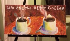 My new painting for the kitchen! Life starts after coffee!