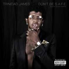 Trinidad James - Don't Be S.A.F.E.  #newmusic