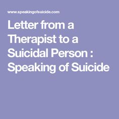 Letter from a Therapist to a Suicidal Person : Speaking of Suicide