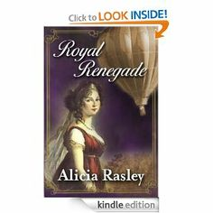 Alicia Rasley - Royal Renegade, a Traditional Regency Romance Novel (Regency Escapades)
