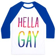 "Hella Gay - Get ready for pride to show off just how gay you are with this LGBTQ pride design that says ""Hella Gay"" because you're more than gay, you're hella gay and proud."