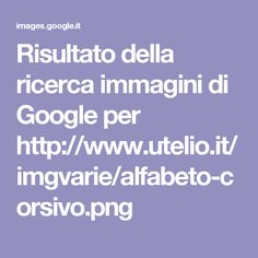 Risultato della ricerca immagini di Google per http://www.utelio.it/imgvarie/alfabeto-corsivo.png