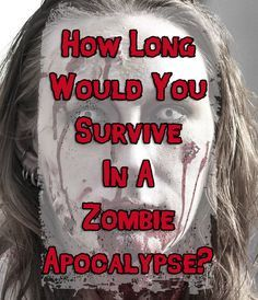 I got 75 out of 100 and I would survive a year, how long would you survive In a zombie apocalypse?
