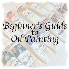 Beginner's Guide to Oil Painting: Article 1 of 3