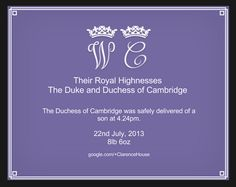 #RoyalBaby Announcement Congratulations... It's a Boy! Google UK originally shared: It's a Prince - sign the card & send your congratulations.  On behalf of the Duke & Duchess of Cambridge, +Clarence House  has announced the birth of their son, who was born today at 4.24pm BST in London.   Join us in marking this historic occasion - simply +1 this post from Google UK to add your profile picture and name to our special online card, which you can see at http://g.co/royalbaby