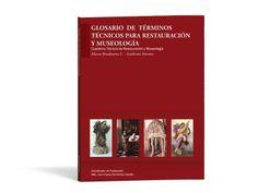 GLOSARIO DE TÉRMINOS TÉCNICOS PARA RESTAURACIÓN Y MUSEOLOGÍA Autores: RIVADENEIRA/NARVAEZEditorial: CODEU Año: 2013