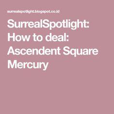 SurrealSpotlight: How to deal: Ascendent Square Mercury
