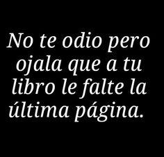 No te odio pero ojala que a tu libro le falte la última página.  #booksquotes #libros #frases #leer