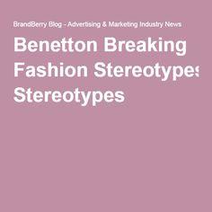 Benetton Breaking Fashion Stereotypes