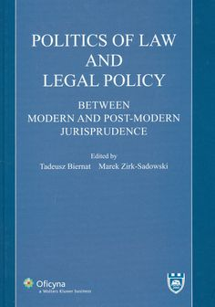 Politics of law and legal policy : between modern and post-modern jurisprudence / edited by Tadeusz Biernat, Marek Zirk-Sadowski. - Warszawa : Ofycina, Wolters Kluwer Polska , cop. 2008