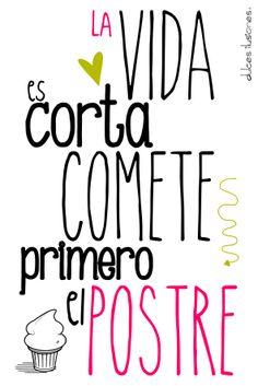 La vida es corta, comete primero el postre Bakery Quotes, Food Quotes, Funny Quotes, Motivational Phrases, Inspirational Quotes, Foto Transfer, Le Chef, Spanish Quotes, Wisdom
